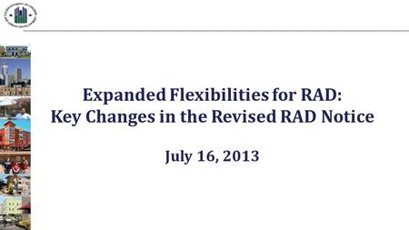 Expanded Flexibilities for RAD: Key Changes in the Revised RAD Notice July 16, 2013.
