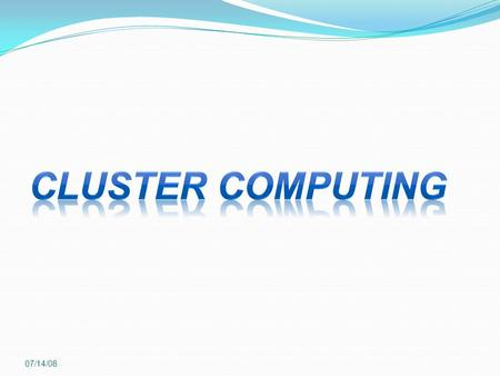 07/14/08. 2 Points Introduction. Cluster and Supercomputers. Cluster Types and Advantages. Our Cluster. Cluster Performance. Cluster Computer for Basic.