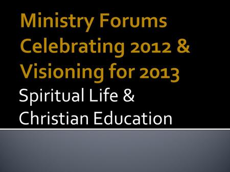 Spiritual Life & Christian Education. The purpose of the Spiritual Life Ministry Team is to answer the core question: How do we keep the presence and.