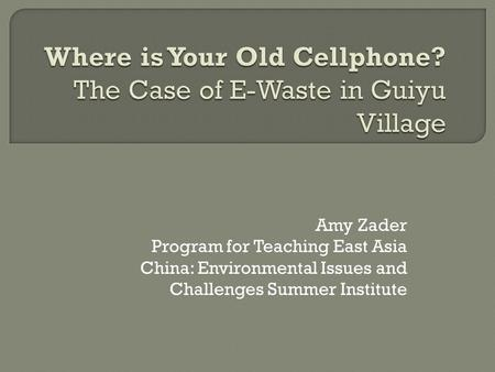 Amy Zader Program for Teaching East Asia China: Environmental Issues and Challenges Summer Institute.