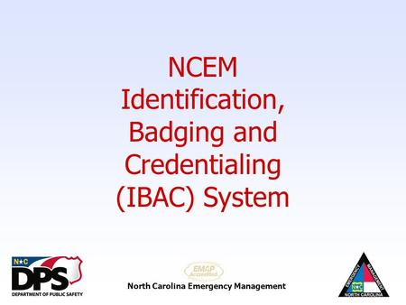 NCEM Identification, Badging and Credentialing (IBAC) System