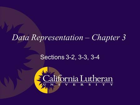 Data Representation – Chapter 3 Sections 3-2, 3-3, 3-4.
