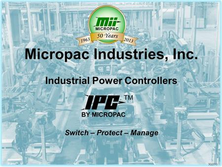 Micropac Industries, Inc. Industrial Power Controllers Switch – Protect – Manage 3Q2013.