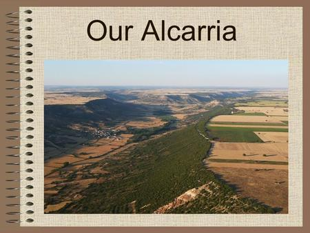 Our Alcarria. What´s Alcarria? The Alcarria is a natural Spanish region, located in the southern sub plateau, which cover most part of Guadalajara´s province,