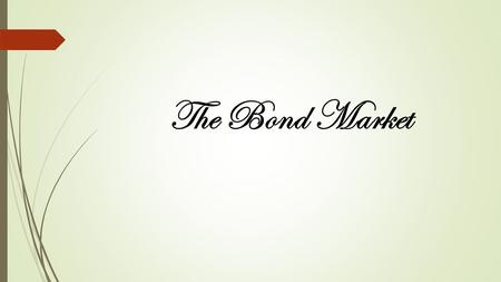 The Bond Market. Bonds are an important asset traded around the world everyday on many different trading platforms. You can buy and sell both corporate.