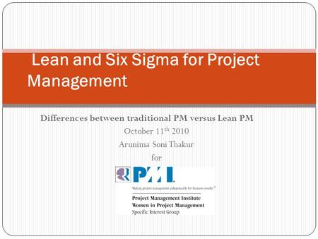 Differences between traditional PM versus Lean PM October 11 th 2010 Arunima Soni Thakur for Lean and Six Sigma for Project Management.