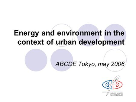 Energy and environment in the context of urban development ABCDE Tokyo, may 2006.