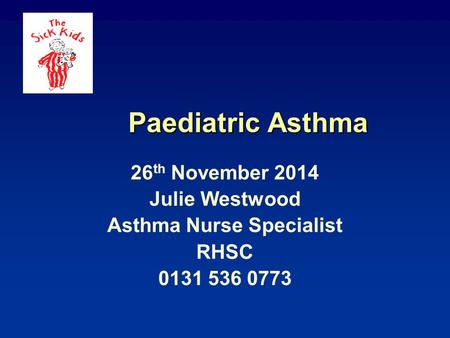 Paediatric Asthma 26 th November 2014 Julie Westwood Asthma Nurse Specialist RHSC 0131 536 0773.