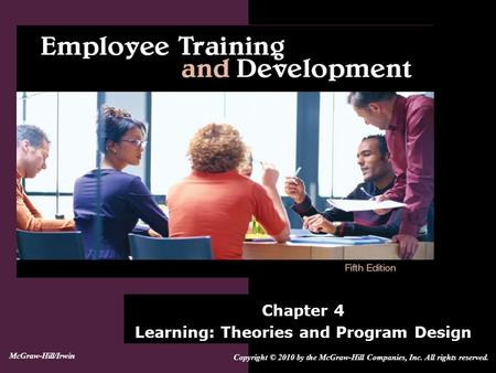 Chapter 4 Learning: Theories and Program Design Copyright © 2010 by the McGraw-Hill Companies, Inc. All rights reserved. McGraw-Hill/Irwin.