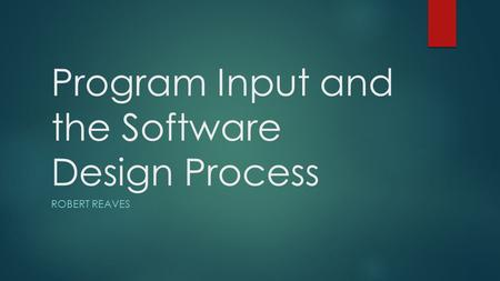 Program Input and the Software Design Process ROBERT REAVES.