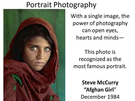 "With a single image, the power of photography can open eyes, hearts and minds— This photo is recognized as the most famous portrait. Steve McCurry ""Afghan."