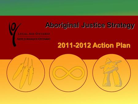 Aboriginal Justice Strategy 2011-2012 Action Plan.