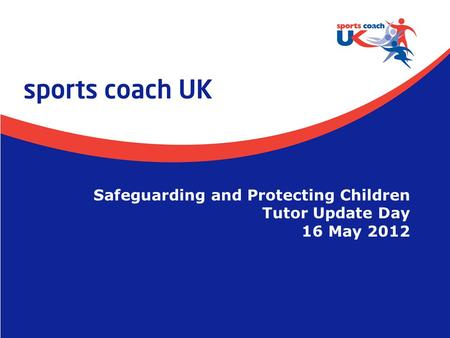 Safeguarding & Protecting Children Tutor Update Day  Slide 1 Safeguarding and Protecting Children Tutor Update Day 16 May 2012.
