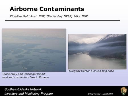 Airborne Contaminants Klondike Gold Rush NHP, Glacier Bay NP&P, Sitka NHP Glacier Bay and Chichagof Island: dust and smoke from fires in Eurasia Southeast.