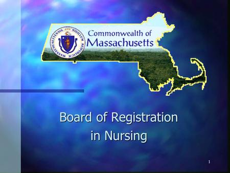 1 Board of Registration in Nursing. 2 Module 1: Introduction to the Massachusetts Board of Registration in Nursing and the Regulation of Advanced Practice.