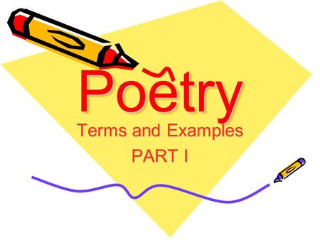 PoetryPoetry Terms and Examples PART I. Form The way a poem's lines and words are arranged on the page. –Most common forms are the ballad, epic, ode,