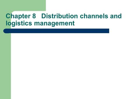 Chapter 8 Distribution channels and logistics management.