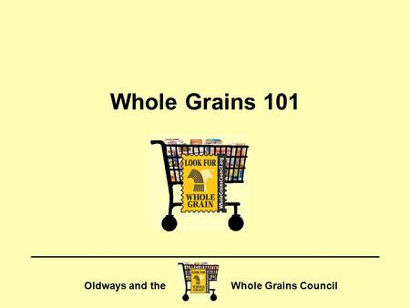 Oldways and the Whole Grains Council Whole Grains 101.