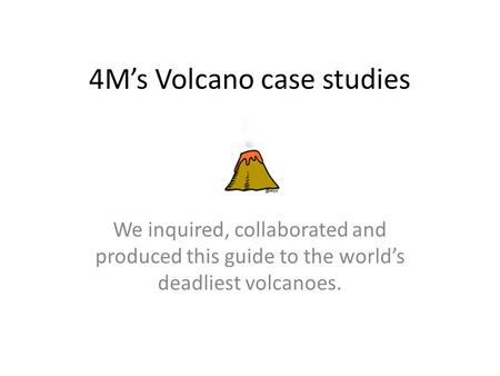 4M's Volcano case studies We inquired, collaborated and produced this guide to the world's deadliest volcanoes.