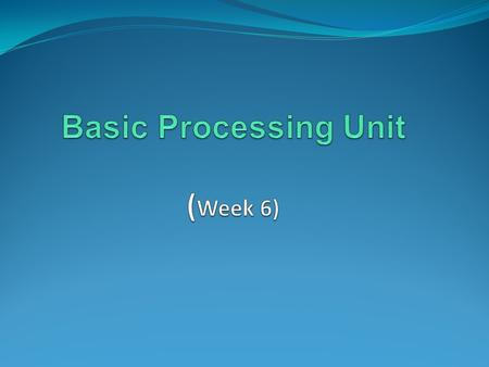 Basic Processing Unit CENG 222 - Spring 2012-2013 Dr. Yuriy ALYEKSYEYENKOV 2 In this lesson we focus on the processing unit, which executes machine-language.