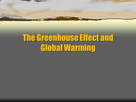 The Greenhouse Effect and Global Warming. Diffuse Radiation - Clear skies: 80% of insolation reaches the surface - Cloudy skies: 10-45% of insolation.