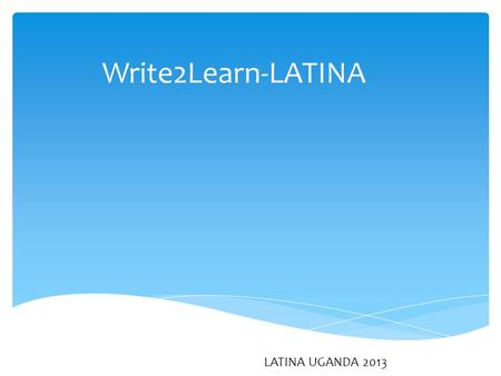 Write2Learn-LATINA LATINA UGANDA 2013.  In this introductory course teaches you how to set up and use a Wordpress blog. Recent applications include teaching,