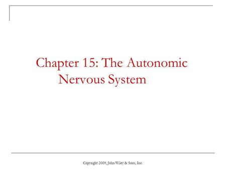 Copyright 2009, John Wiley & Sons, Inc. Chapter 15: The Autonomic Nervous System.
