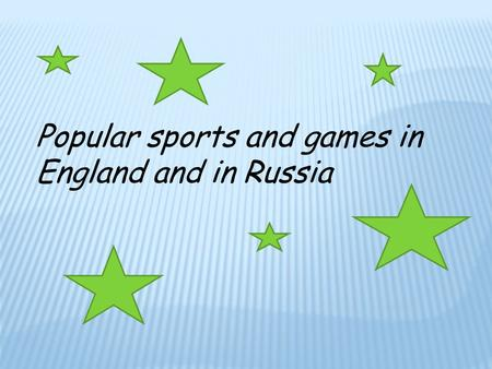 Popular sports and games in England and in Russia