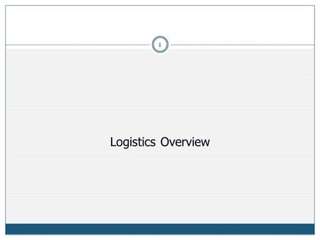 Logistics Overview 1. Session Objectives  Definition of logistics  Logistics & supply chain management differentiation  Objectives of logistics management.