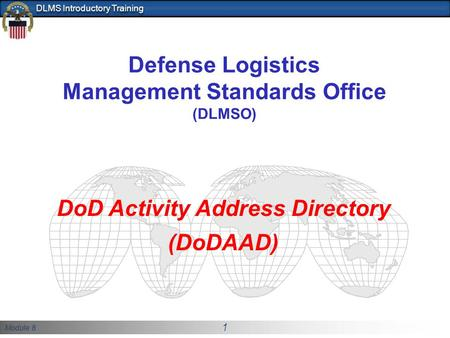 Module 8 1 DLMS Introductory Training Defense Logistics Management Standards Office (DLMSO) DoD Activity Address Directory (DoDAAD)