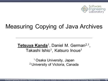 Software Engineering Laboratory, Department of Computer Science, Graduate School of Information Science and Technology, Osaka University Measuring Copying.