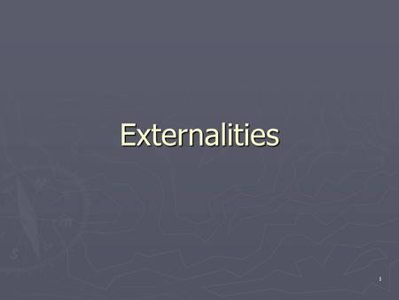 1 Externalities. 2 By the end of this Section you should be able to: ► Define and describe an externality (both + and -) and its effects of social welfare.