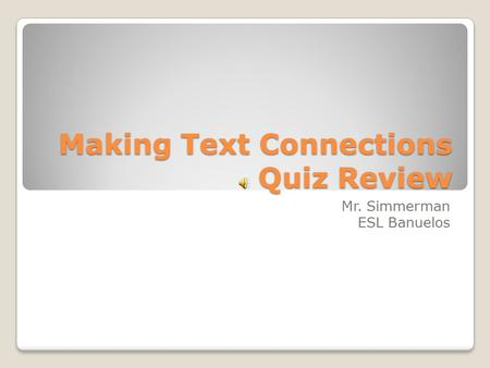 Making Text Connections Quiz Review Mr. Simmerman ESL Banuelos.