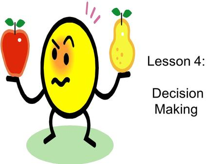 Lesson 4: Decision Making. Bell Quiz 1.Your goals and decisions should be based upon your …………………..? 2.A short term goal is achieved in a……….. to ………