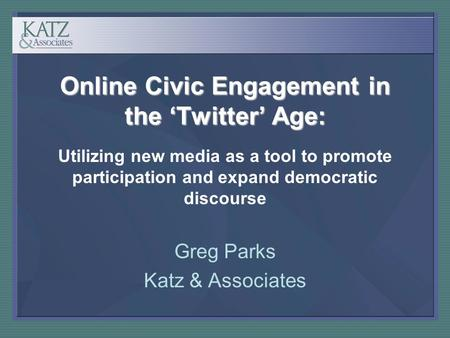 Online Civic Engagement in the 'Twitter' Age: Online Civic Engagement in the 'Twitter' Age: Utilizing new media as a tool to promote participation and.