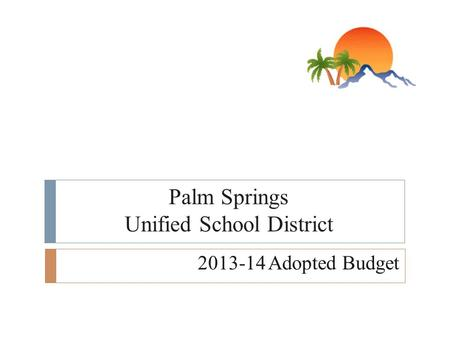 Palm Springs Unified School District 2013-14 Adopted Budget.