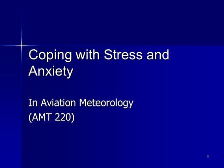 1 Coping with Stress and Anxiety In Aviation Meteorology (AMT 220)