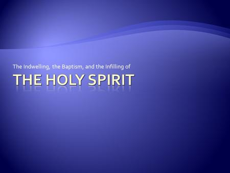 The Indwelling, the Baptism, and the Infilling of