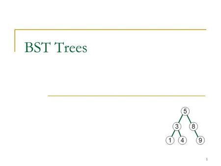 1 BST Trees 5 38 149. 2 A binary search tree is a binary tree in which every node satisfies the following: the key of every node in the left subtree is.