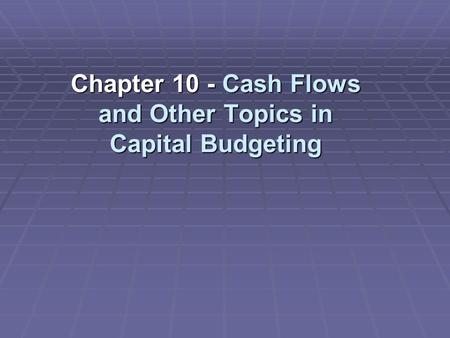 Chapter 10 - Cash Flows and Other Topics in Capital Budgeting.