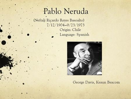 An analysis of the poetry of pablo neruda a chile born spanish poet