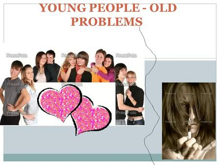 YOUNG PEOPLE - OLD PROBLEMS