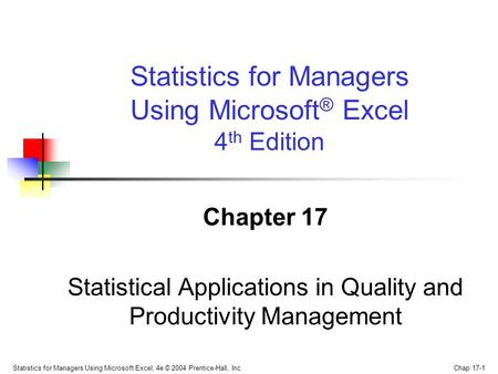 Statistics for Managers Using Microsoft Excel, 4e © 2004 Prentice-Hall, Inc. Chap 17-1 Chapter 17 Statistical Applications in Quality and Productivity.