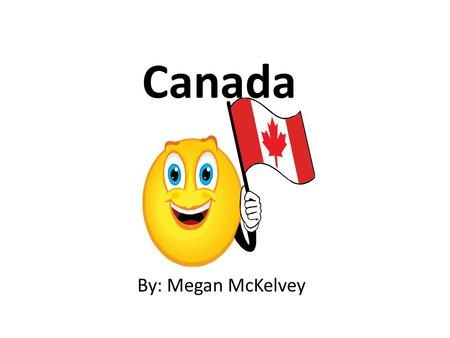 Canada By: Megan McKelvey. Where Is Canada? Canada is in North America. It is surrounded by the United States and Greenland. The Pacific, Atlantic, and.