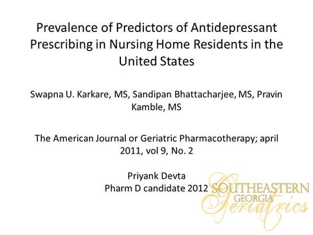 Prevalence of Predictors of Antidepressant Prescribing in Nursing Home Residents in the United States Swapna U. Karkare, MS, Sandipan Bhattacharjee, MS,