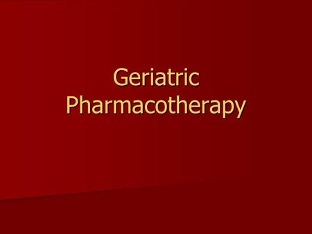 Geriatric Pharmacotherapy. Objectives 1. Understand key issues in geriatric pharmacotherapy 2. Understand the effect age on pharmacokinetics and pharmacodynamics.