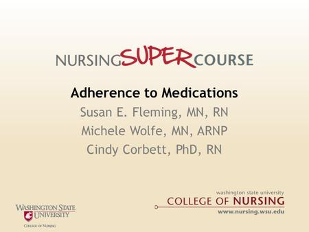 Adherence to Medications Susan E. Fleming, MN, RN Michele Wolfe, MN, ARNP Cindy Corbett, PhD, RN.