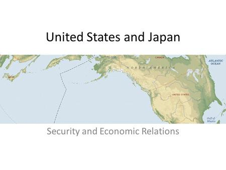 United States and Japan Security and Economic Relations.