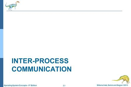 3.1 Silberschatz, Galvin and Gagne ©2013 Operating System Concepts – 9 th Edition INTER-PROCESS COMMUNICATION.
