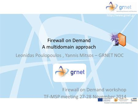 Firewall on Demand A multidomain approach Leonidas Poulopoulos, Yannis Mitsos – GRNET NOC Firewall on Demand workshop TF-MSP meeting.